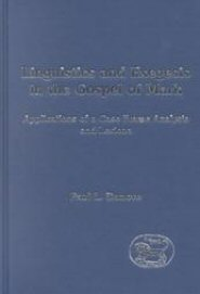 Linguistics and Exegesis in the Gospel of Mark: Applications of a Case Frame Analysis and Lexicon