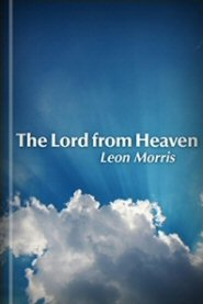 The Lord from Heaven: A Study of the New Testament Teaching on the Deity and Humanity of Jesus Christ