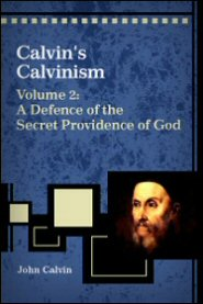 Calvin's Calvinism, Vol. 2: A Defence of the Secret Providence of God