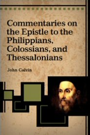 Commentaries on the Epistles of Paul the Apostle to the Philippians, Colossians, and Thessalonians