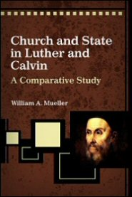Church and State in Luther and Calvin: A Comparative Study