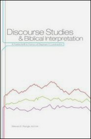 Discourse Studies and Biblical Interpretation: A Festschrift in Honor of Stephen H. Levinsohn