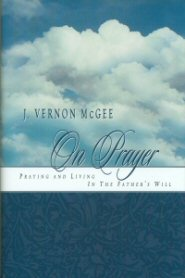J. Vernon McGee On Prayer