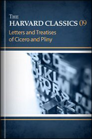 The Harvard Classics, vol. 9: Letters and Treatises of Cicero and Pliny
