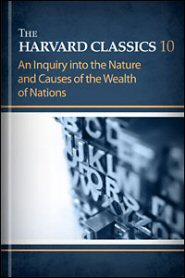 The Harvard Classics, vol. 10: An Inquiry into the Nature and Causes of the Wealth of Nations