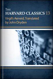 The Harvard Classics, vol. 13: Virgil's Aeneid, Translated by John Dryden