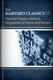 The Harvard Classics, vol. 15: Pilgrim's Progress, Walton's Biographies of Donne and Herbert