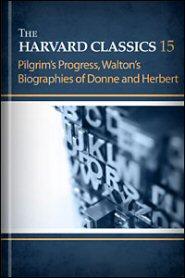 The Harvard Classics, vol. 15: Pilgrim's Progress, Walton's Biographies of Donne and Herbert