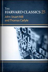 The Harvard Classics, vol. 25: John Stuart Mill and Thomas Carlyle