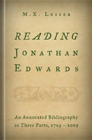 Reading Jonathan Edwards: An Annotated Bibliography in Three Parts, 1729–2005