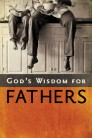 God's Wisdom for Fathers