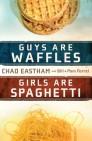Guys Are Waffles, Girls Are Spaghetti