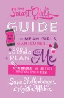 "The Smart Girl's Guide to Mean Girls, Manicures, & God's Amazing Plan for Me: ""Be Intentional"" and 100 Other Practical Tips for Teens"