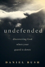 Undefended: Discovering God when Your Guard Is Down