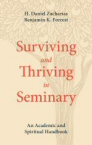 Surviving and Thriving in Seminary: An Academic and Spiritual Handbook