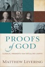 Proofs of God: Classical Arguments from Tertullian to Barth