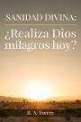Sanidad divina, ¿Realiza Dios milagros hoy?