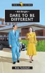 Bill Bright; Dare To Be Different