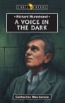 Richard Wurmbrand; A Voice In The Dark