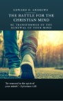THE BATTLE FOR THE CHRISTIAN MIND: Be Transformed by the Renewal of Your Mind