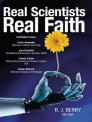 Real Scientists, Real Faith: 17 leading scientists reveal the harmony between their science and their faith
