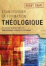 Transformer la formation théologique: Un manuel pratique pour un apprentissage intégral et contextuel