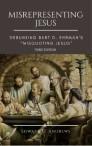 "MISREPRESENTING JESUS: Debunking Bart D. Ehrman's ""Misquoting Jesus"" [Third Edition]"