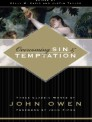 Overcoming Sin and Temptation: Three Classic Works by John Owen