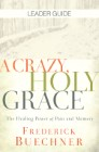 A Crazy, Holy Grace Leader Guide: The Healing Power of Pain and Memory