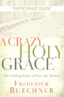 A Crazy, Holy Grace Participant Guide: The Healing Power of Pain and Memory