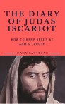 THE DIARY OF JUDAS ISCARIOT: How to Keep Jesus at Arm's Length