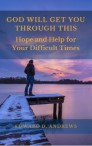 GOD WILL GET YOU THROUGH THIS: Hope and Help for Your Difficult Times