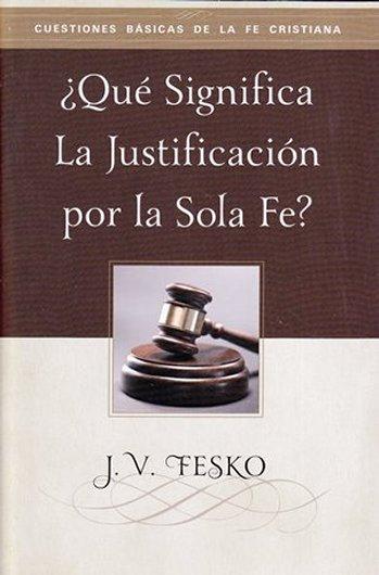 ¿Qué significa la justificación por la Sola Fe?
