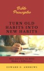 TURN OLD HABITS INTO NEW HABITS: Why and How the Bible Makes a Difference