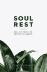 Soul Rest: Reclaim Your Life. Return to Sabbath.