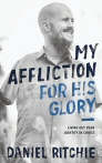 My Affliction for His Glory: Living Out Your Identity in Christ