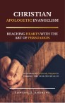 CHRISTIAN APOLOGETIC EVANGELISM: Reaching Hearts with the Art of Persuasion