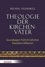 Theologie der Kirchenväter: Grundlagen frühchristlicher Glaubensreflexion