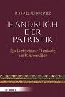 Handbuch der Patristik: Quellentexte zur Theologie der Kirchenväter