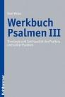 Werkbuch Psalmen III – Theologie und Spiritualität des Psalters und seiner Psalmen