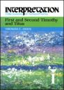 Interpretation: A Bible Commentary for Teaching and Preaching First & Second Timothy and Titus