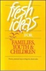Fresh Ideas for Families, Youth & Children