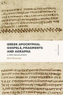 Greek Apocryphal Gospels, Fragments, and Agrapha