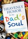 HEAVENLY HUMOR for the Dad's Soul: 75 Inspirational Readings from Fellow Father's (and Those Who Love Them)
