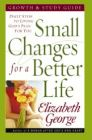 Small Changes for a Better Life Growth and Study Guide: Daily Steps to Living God's Plan for You