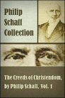 The Creeds of Christendom, with a History and Critical Notes, Volume I: The History of Creeds