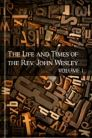 The Life and Times of the Rev. John Wesley, vol. 1