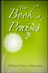 The Book of Praises: Being the Book of Psalms, according to the Authorized Version, with Notes Original and Selected