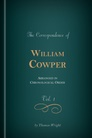 The Correspondence of William Cowper Arranged in Chronological Order, with Annotations, vol. 1