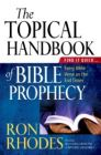 The Topical Handbook of Bible Prophecy: Find It Quick...Every Bible Verse on the End Times